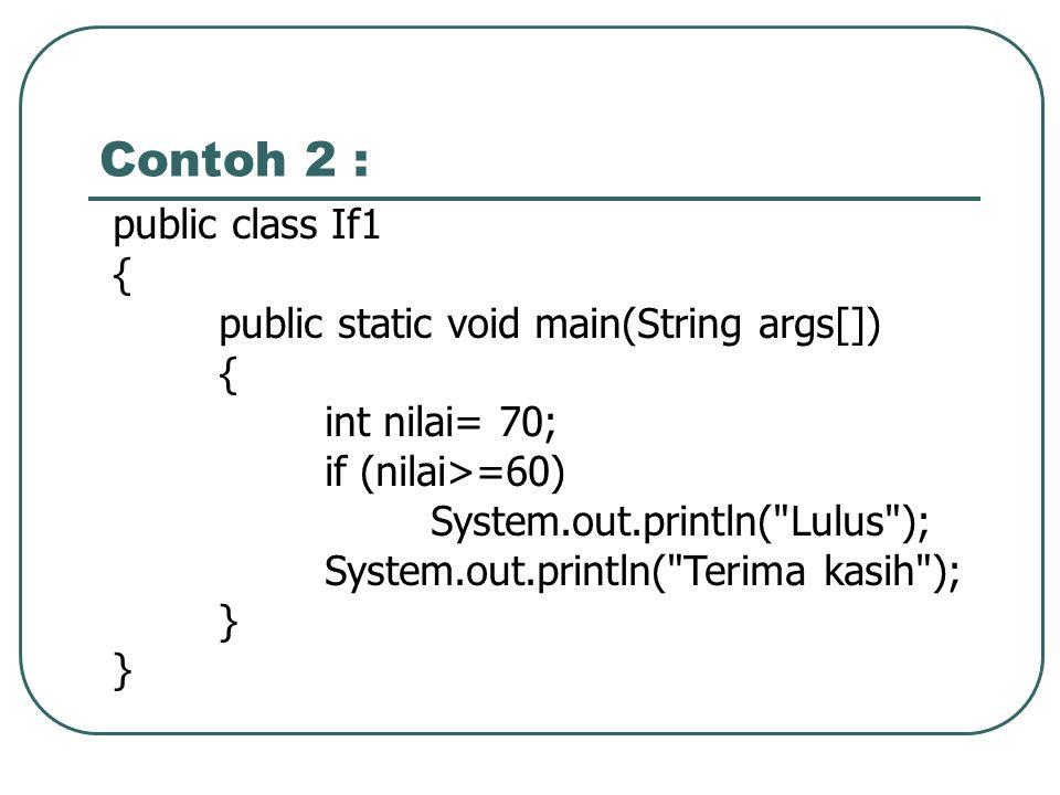 Contoh 2 : public class If1 { public static void main(String args[])